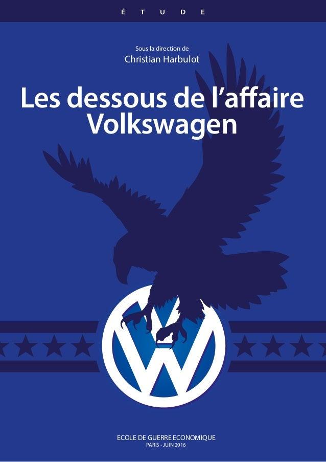 Les dessous de l'affaire Volkswagen Sous la direction de Christian Harbulot ECOLE DE GUERRE ECONOMIQUE PARIS - JUIN 2016 É...
