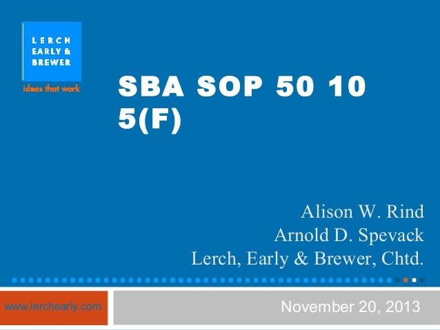 SBA SOP 50 10 5(F) Pre s e nte d to s p o ns o ring o rg a niz a tio n Alison W. Rind Arnold D. Spevack Lerch, Early & Bre...