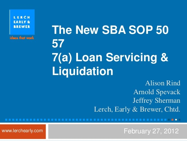 The New SBA SOP 50                     57                     7(a) Loan Servicing &                     Liquidation       ...