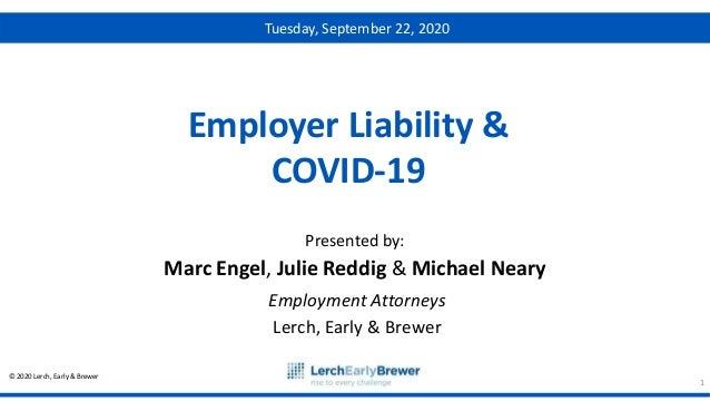 © 2020 Lerch, Early & Brewer Presented by: Employer Liability & COVID-19 Marc Engel, Julie Reddig & Michael Neary Employme...