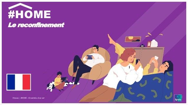 © Ipsos | #HOME – Ensemble, chez soi! Le reconfinement #HOME