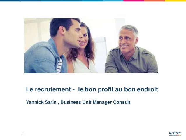 1 Le recrutement - le bon profil au bon endroit Yannick Sarin , Business Unit Manager Consult