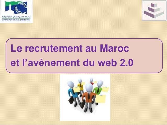 le recrutement au maroc et l av 232 nement de web 2 0