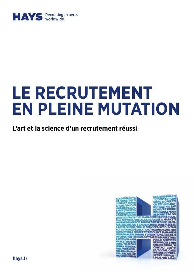 hays.fr L'art et la science d'un recrutement réussi LE RECRUTEMENT EN PLEINE MUTATION