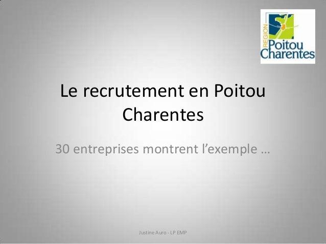 Le recrutement en Poitou Charentes 30 entreprises montrent l'exemple …  Justine Auro - LP EMP