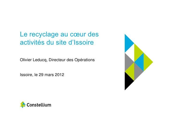 Le recyclage au cœur desactivités du site d'IssoireOlivier Leducq, Directeur des OpérationsIssoire, le 29 mars 2012