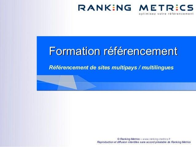 Formation référencementFormation référencement Référencement de sites multipays / multilingues © Ranking Metrics – www.ran...