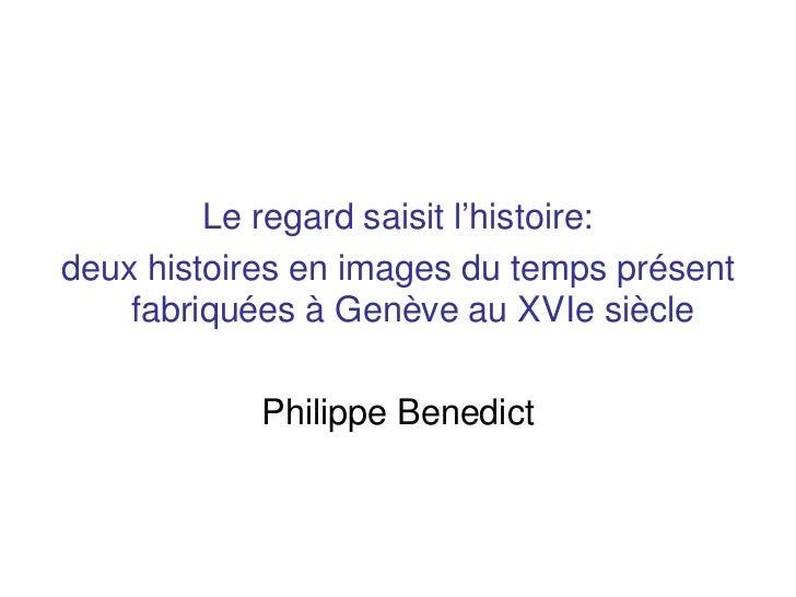 Le regard saisit l'histoire:deux histoires en images du temps présent    fabriquées à Genève au XVIe siècle            Phi...