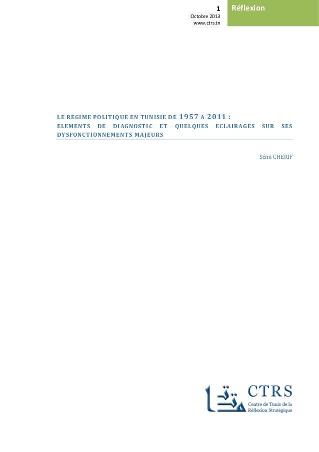 1 Octobre 2013 www.ctrs.tn Réflexion LE REGIME POLITIQUE EN TUNISIE DE 1957 A 2011 : ELEMENTS DE DIAGNOSTIC ET QUELQUES EC...