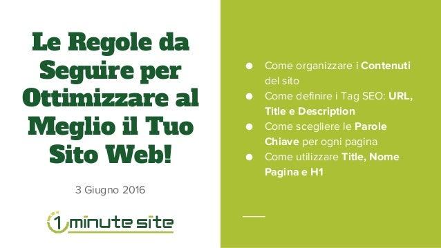 Le Regole da Seguire per Ottimizzare al Meglio il Tuo Sito Web! 3 Giugno 2016 ● Come organizzare i Contenuti del sito ● Co...