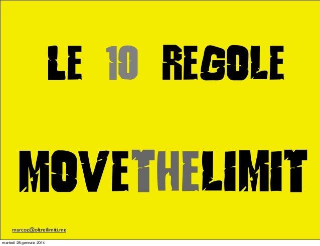 Le 10 regole  Movethelimit marcoz@oltreilimiti.me martedì 28 gennaio 2014