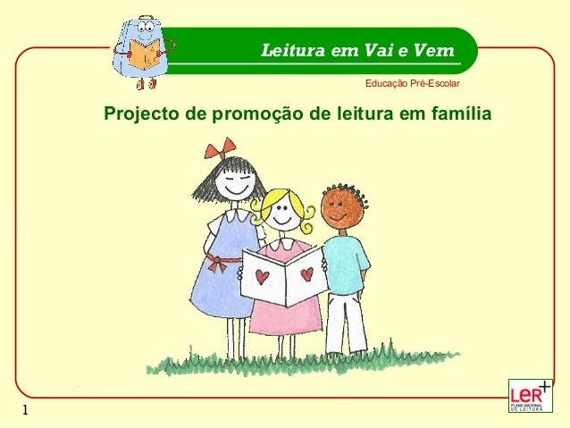 Educação Pré-Escolar Leitura em Vai e Vem 1 Projecto de promoção de leitura em família