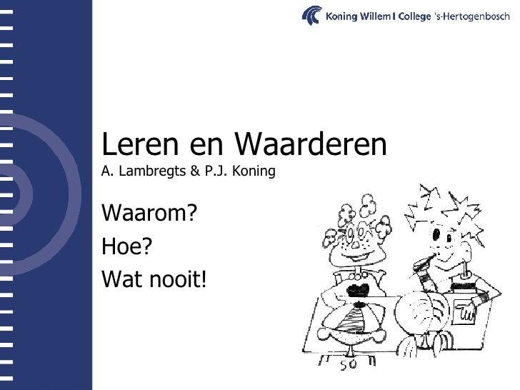 Leren en Waarderen A. Lambregts & P.J. Koning Waarom? Hoe? Wat nooit!