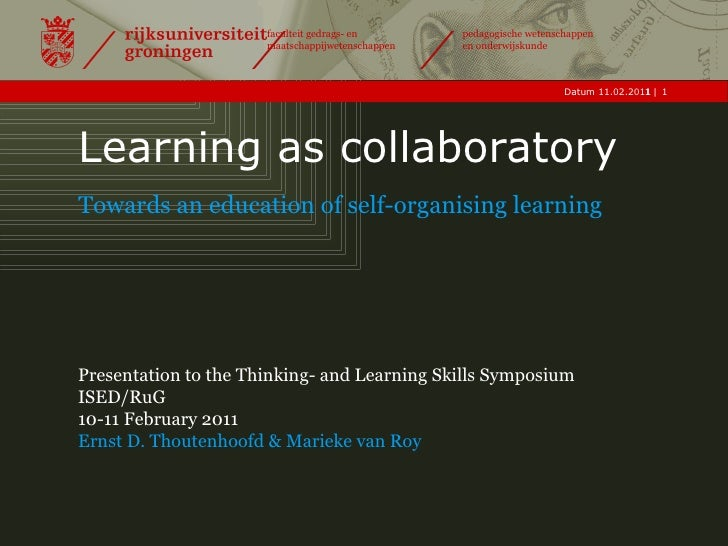 Learning as collaboratory Towards an education of self-organising learning Presentation to the Thinking- and Learning Skil...