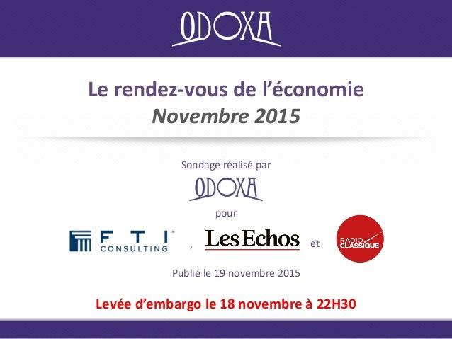 Le rendez-vous de l'économie Novembre 2015 Sondage réalisé par Publié le 19 novembre 2015 Levée d'embargo le 18 novembre à...