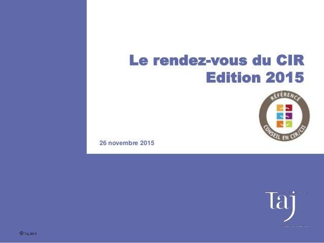 Le rendez-vous du CIR Edition 2015 26 novembre 2015 © Taj 2015