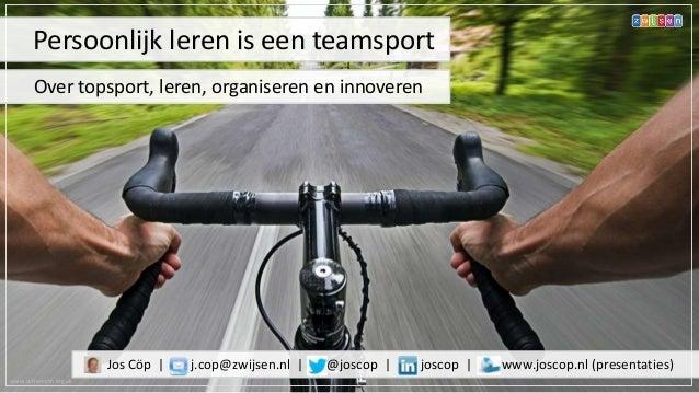 www.cyclenorth.org.uk Jos Cöp | j.cop@zwijsen.nl | @joscop | joscop | www.joscop.nl (presentaties) Persoonlijk leren is ee...
