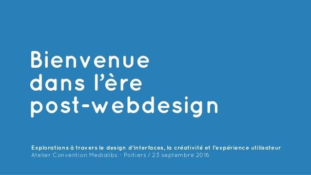 Explorations à travers le design d'interfaces, la créativité et l'expérience utilisateur Atelier Convention Medialibs - Po...