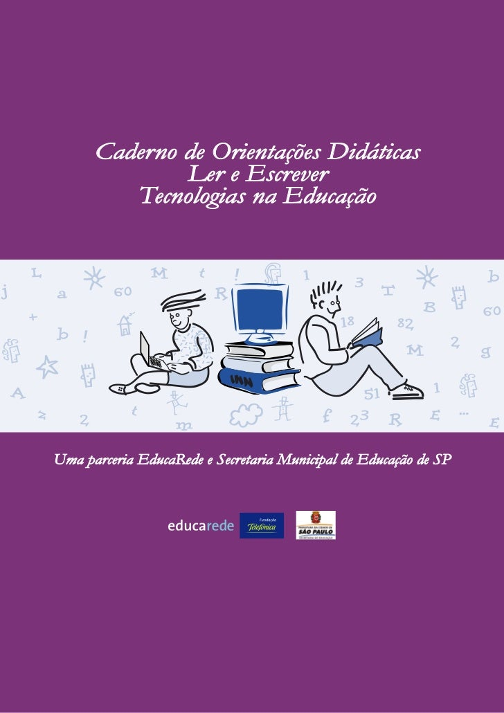 Caderno de Orientações Didáticas              Ler e Escrever         Tecnologias na EducaçãoUma parceria EducaRede e Secre...