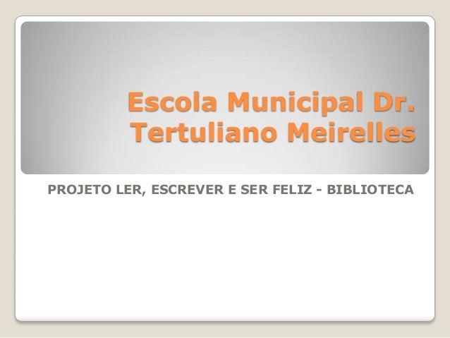 Escola Municipal Dr.Tertuliano MeirellesPROJETO LER, ESCREVER E SER FELIZ - BIBLIOTECA