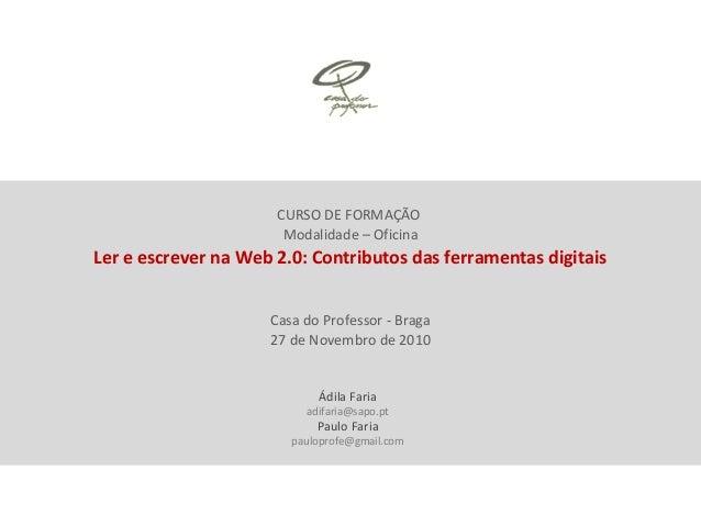 CURSO DE FORMAÇÃO Modalidade – Oficina Ler e escrever na Web 2.0: Contributos das ferramentas digitais Casa do Professor -...