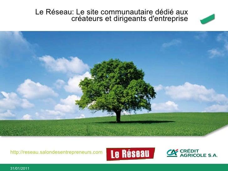 Le Réseau: Le site communautaire dédié aux créateurs et dirigeants d'entreprise http://reseau.salondesentrepreneurs.com