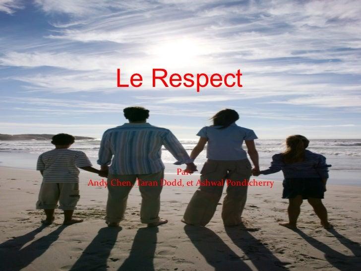 Le Respect Par:  Andy Chen, Taran Dodd, et Ashwal Pondicherry