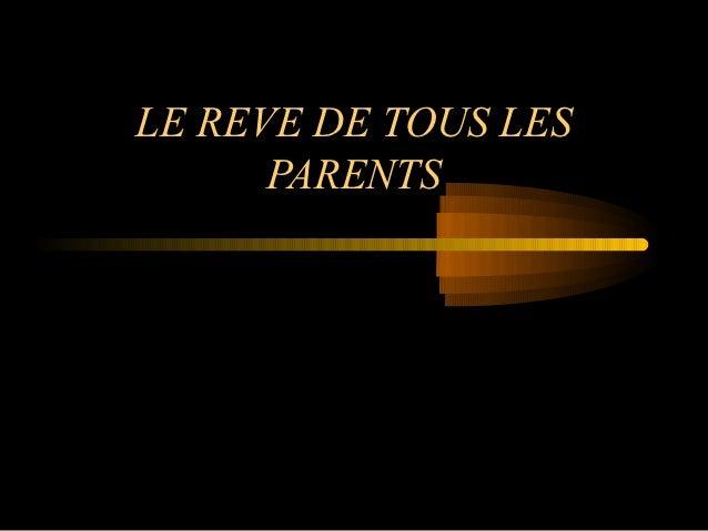 LE REVE DE TOUS LES      PARENTS