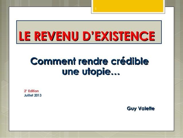 LE REVENU DLE REVENU D'EXISTENCE'EXISTENCE Comment rendre crédibleComment rendre crédible une utopie…une utopie… 2° Editio...