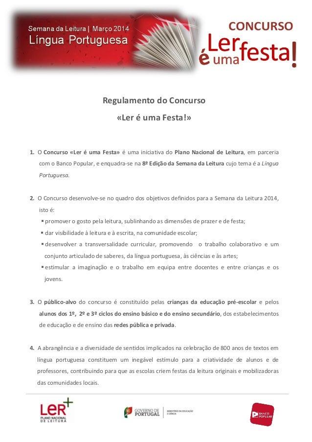 Regulamento do Concurso «Ler é uma Festa!»  1. O Concurso «Ler é uma Festa» é uma iniciativa do Plano Nacional de Leitura,...