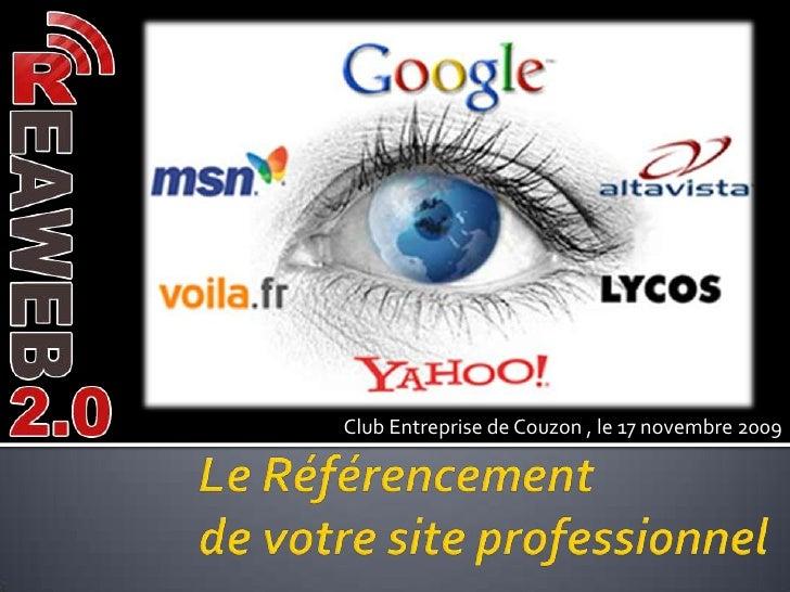 Club Entreprise de Couzon , le 17 novembre 2009<br />Le Référencement de votre site professionnel<br />