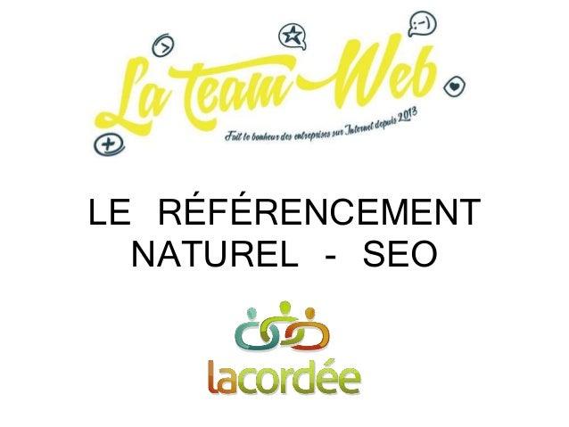 LE RÉFÉRENCEMENT NATUREL - SEO