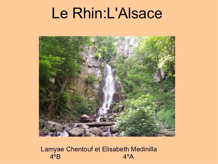 Le Rhin:L'Alsace  Lamyae Chentouf et Elisabeth Medinilla 4ºB  4ºA