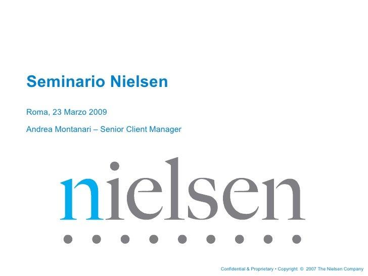Seminario Nielsen  Roma, 23 Marzo 2009 Andrea Montanari – Senior Client Manager
