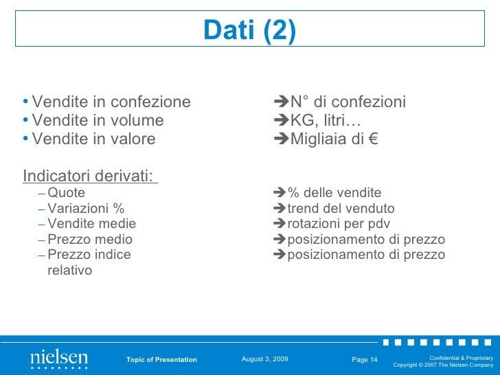 <ul><li>Vendite in confezione  N° di confezioni </li></ul><ul><li>Vendite in volume  KG, litri… </li></ul><ul><li>Vendit...