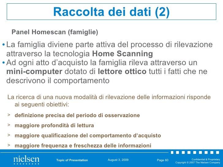 Panel Homescan (famiglie) <ul><li>La famiglia diviene parte attiva del processo di rilevazione attraverso la tecnologia  H...