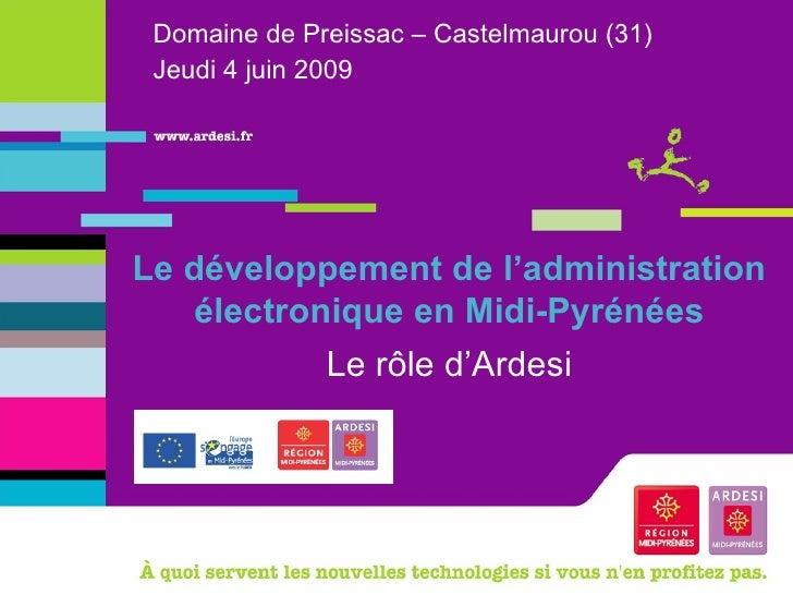 Domaine de Preissac – Castelmaurou (31) Jeudi 4 juin 2009 Le développement de l'administration électronique en Midi-Pyréné...