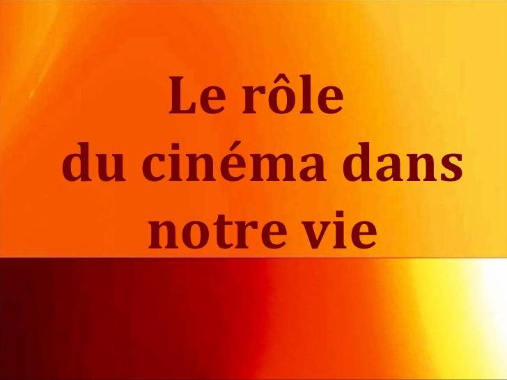 Le rôledu cinéma dans   notre vie