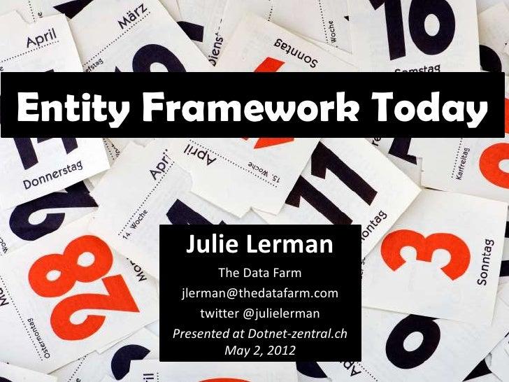 Entity Framework Today         Julie Lerman               The Data Farm        jlerman@thedatafarm.com            twitter ...