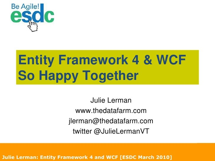 Entity Framework 4 & WCF So Happy Together <br />Julie Lerman<br />www.thedatafarm.com<br />jlerman@thedatafarm.com<br />t...