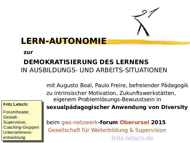LERN-AUTONOMIE zur DEMOKRATISIERUNG DES LERNENS IN AUSBILDUNGS- UND ARBEITS-SITUATIONEN mit Augusto Boal, Paulo Freire, be...
