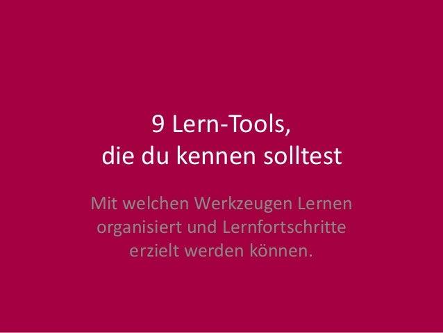 9 Lern-Tools,  die du kennen solltest  Mit welchen Werkzeugen Lernen  organisiert und Lernfortschritte  erzielt werden kön...