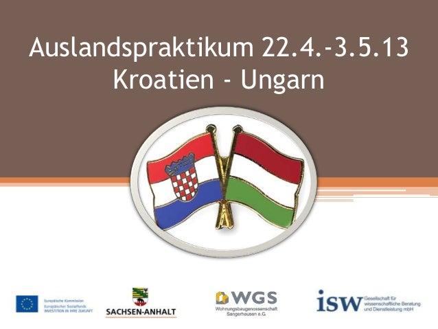 Auslandspraktikum 22.4.-3.5.13 Kroatien - Ungarn