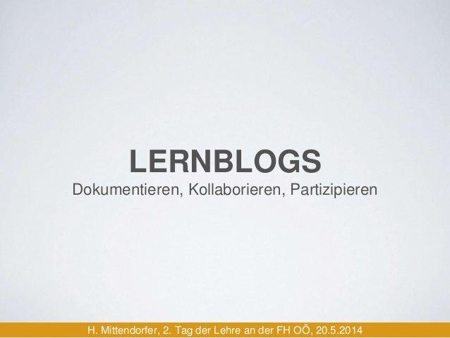 LERNBLOGS  Dokumentieren, Kollaborieren, Partizipieren  H. Mittendorfer, 2. Tag der Lehre an der FH OÖ, 20.5.2014