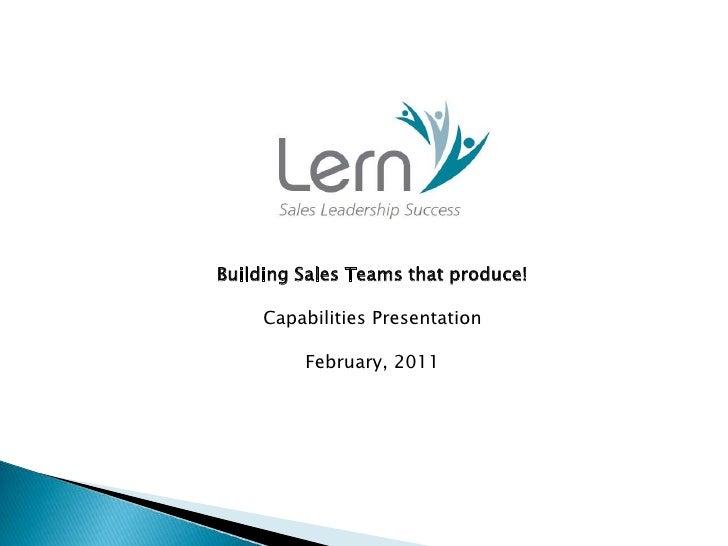 Building Sales Teams that produce!<br />Capabilities Presentation<br />February, 2011<br />