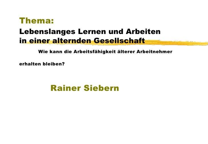 Thema:   Lebenslanges Lernen und Arbeiten   in einer alternden Gesellschaft Wie kann die Arbeitsfähigkeit älterer Arbeitne...