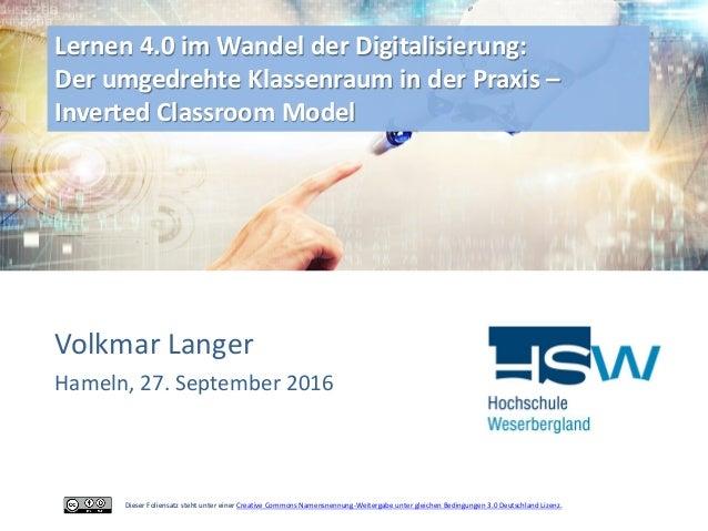 Volkmar Langer Hameln, 27. September 2016 Lernen 4.0 im Wandel der Digitalisierung: Der umgedrehte Klassenraum in der Prax...