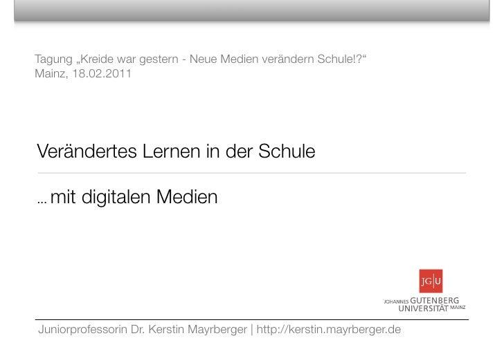 """Tagung """"Kreide war gestern - Neue Medien verändern Schule!?""""Mainz, 18.02.2011Verändertes Lernen in der Schule...   mit dig..."""