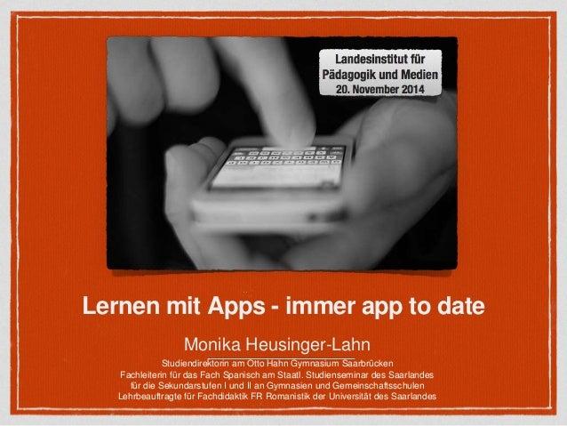 Lernen mit Apps - immer app to date  Monika Heusinger-Lahn  Studiendirektorin am Otto Hahn Gymnasium Saarbrücken  Fachleit...