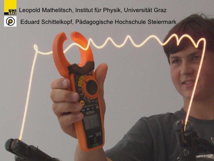 Leopold Mathelitsch, Institut für Physik, Universität Graz Eduard Schittelkopf, Pädagogische Hochschule Steiermark